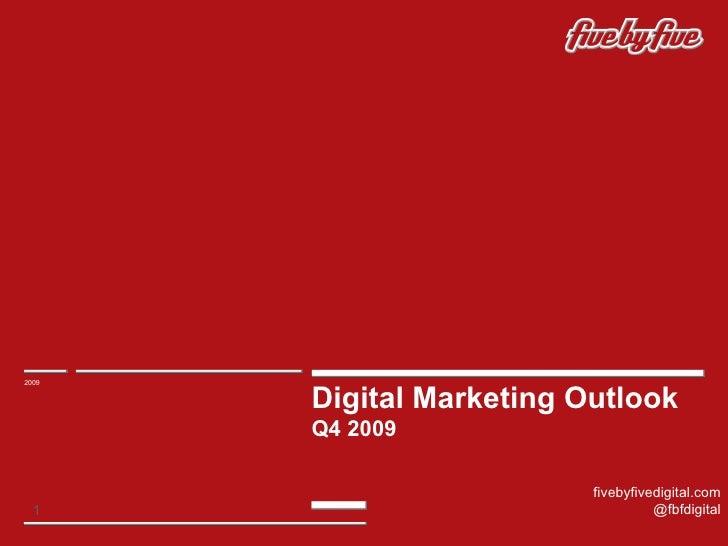 Digital Marketing Outlook Q4 2009 2009 fivebyfivedigital.com @fbfdigital