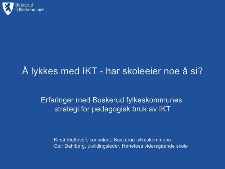 Å lykkes med IKT - har skoleeier noe å si? Erfaringer med Buskerud fylkeskommunes  strategi for pedagogisk bruk av IKT Kir...