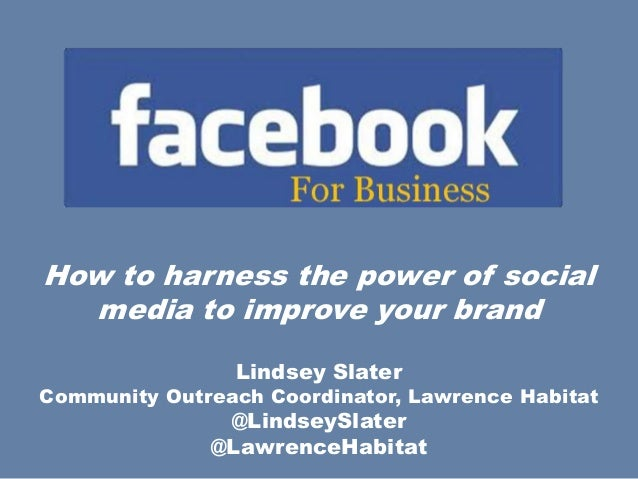 How to harness the power of social  media to improve your brand                Lindsey SlaterCommunity Outreach Coordinato...