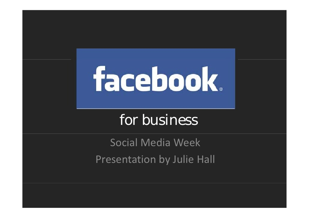 for business   Social Media WeekPresentation by Julie HallPresentation by Julie Hall