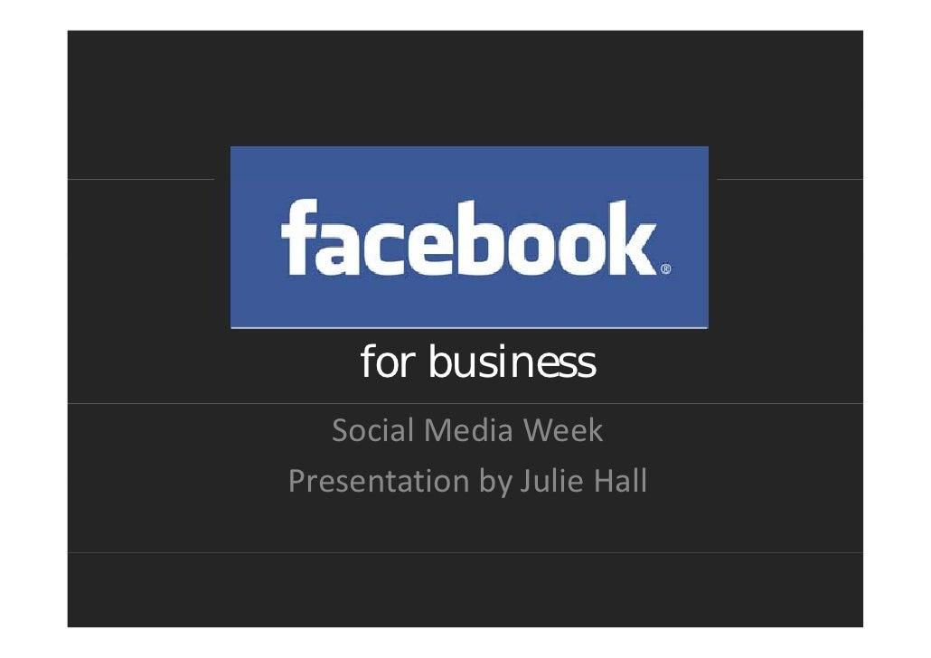 for business   SocialMediaWeekPresentationbyJulieHallPresentation by Julie Hall
