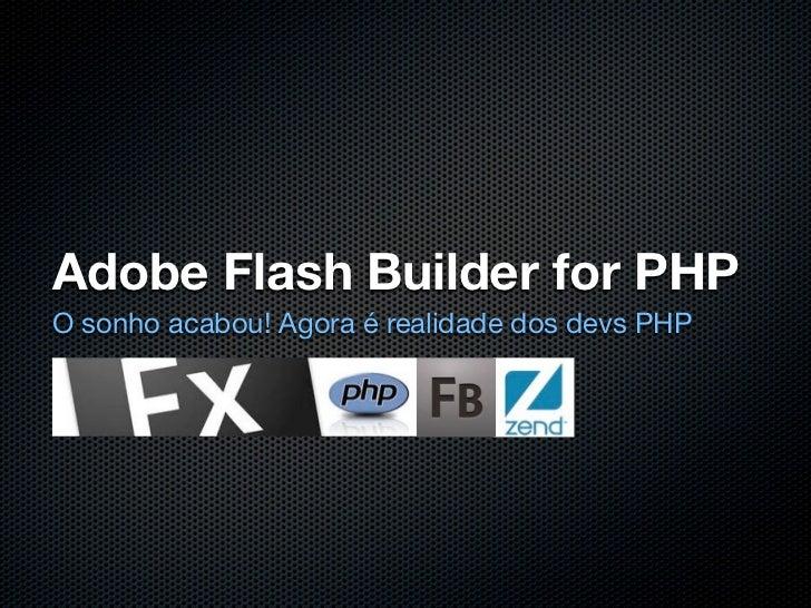 Adobe Flash Builder for PHPO sonho acabou! Agora é realidade dos devs PHP