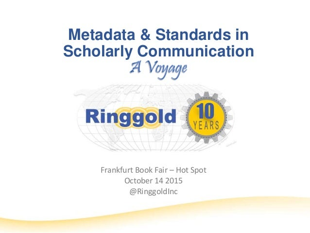 Metadata & Standards in Scholarly Communication Frankfurt Book Fair – Hot Spot October 14 2015 @RinggoldInc