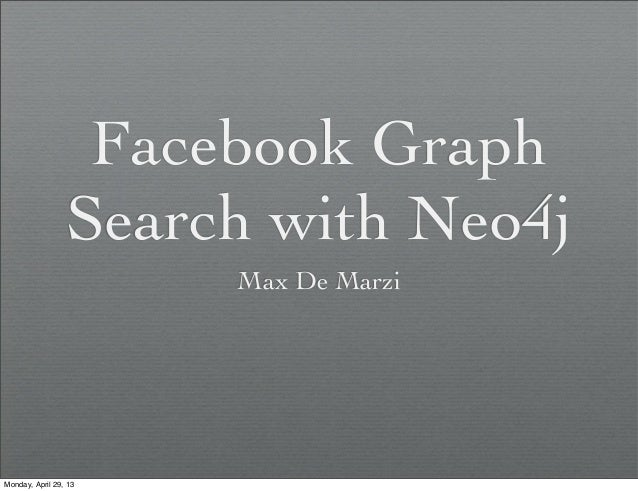 Facebook GraphSearch with Neo4jMax De MarziMonday, April 29, 13
