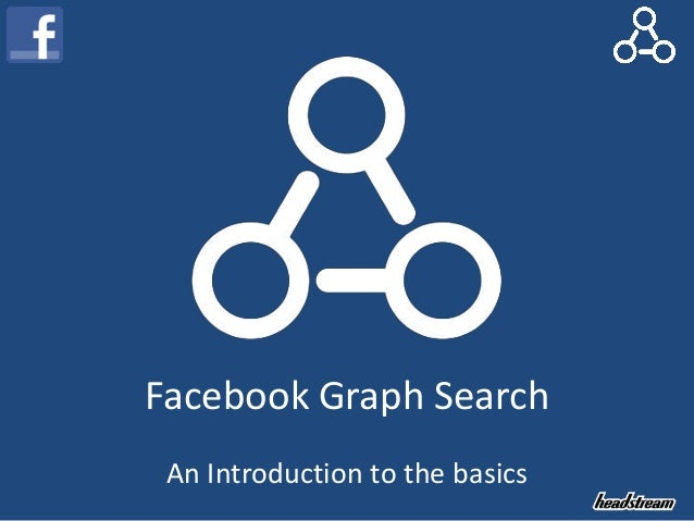 Facebook Graph Search An Introduction to the basics