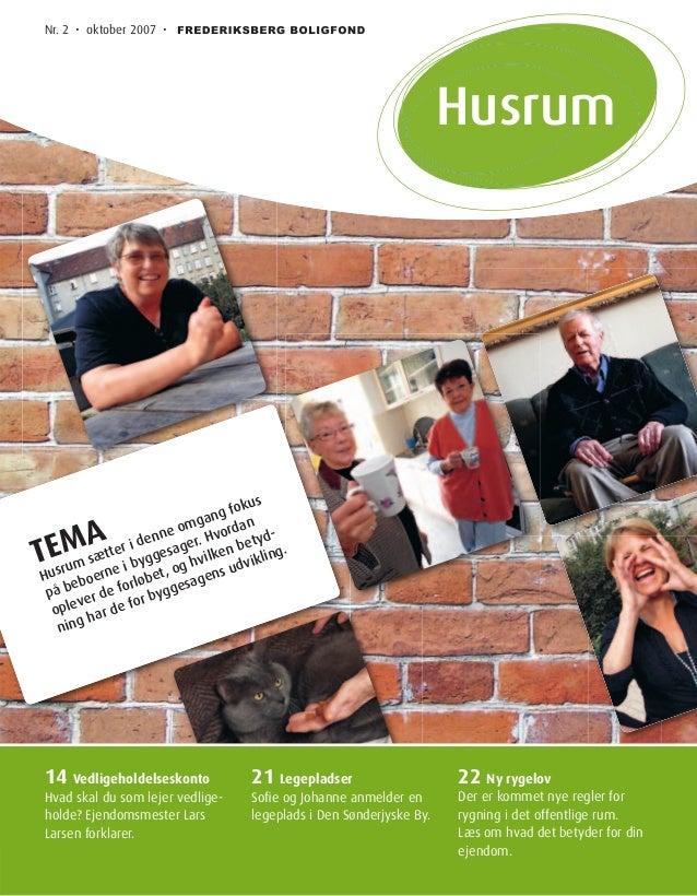 Husrum Nr. 2 • oktober 2007 • TEMA Husrum sætter i denne omgang fokus på beboerne i byggesager. Hvordan oplever de forløbe...