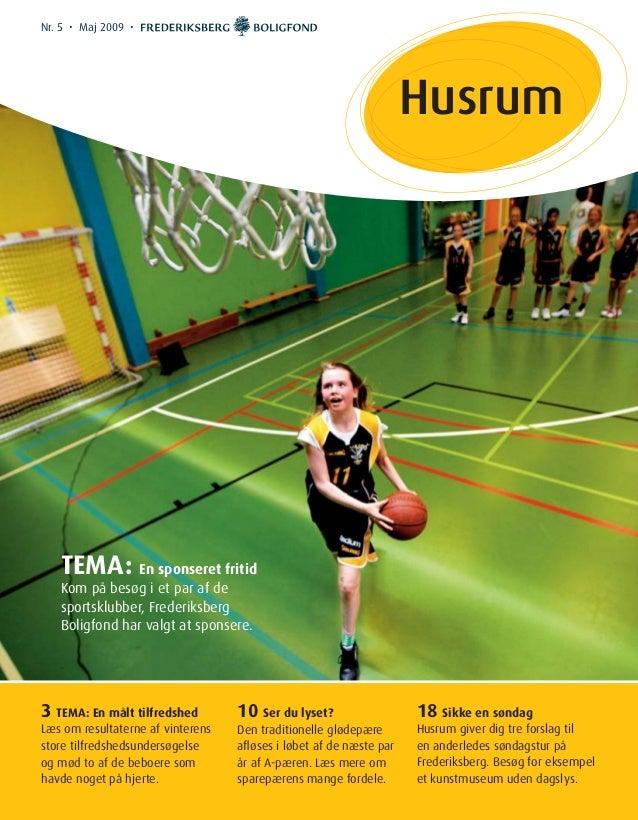 Husrum Nr. 5 • Maj 2009 • TEMA: En sponseret fritid Kom på besøg i et par af de sportsklubber, Frederiksberg Boligfond har...