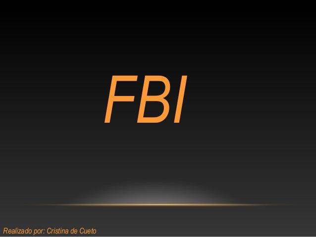 FBIRealizado por: Cristina de Cueto