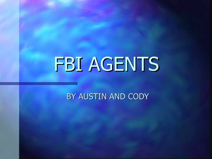 FBI AGENTS  BY AUSTIN AND CODY