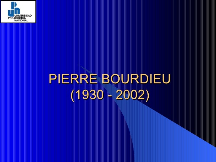 PIERRE BOURDIEU (1930 - 2002)