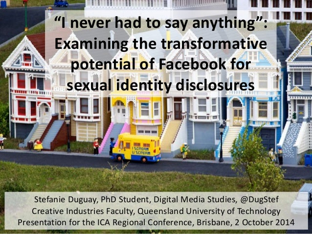 """I never had to say anything"":  Examining the transformative  potential of Facebook for  sexual identity disclosures  Stef..."