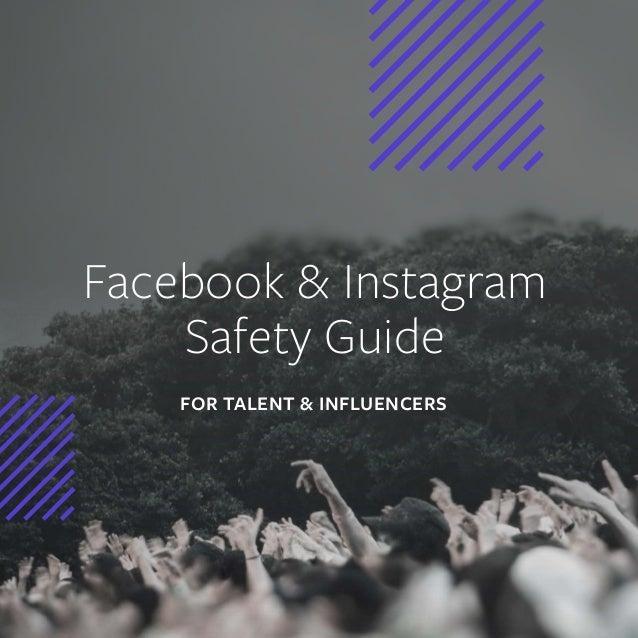 1 | FACEBOOK & INSTAGRAM SAFETY GUIDE - FOR TALENT & INFLUENCERS Facebook & Instagram Safety Guide FOR TALENT & INFLUENCERS