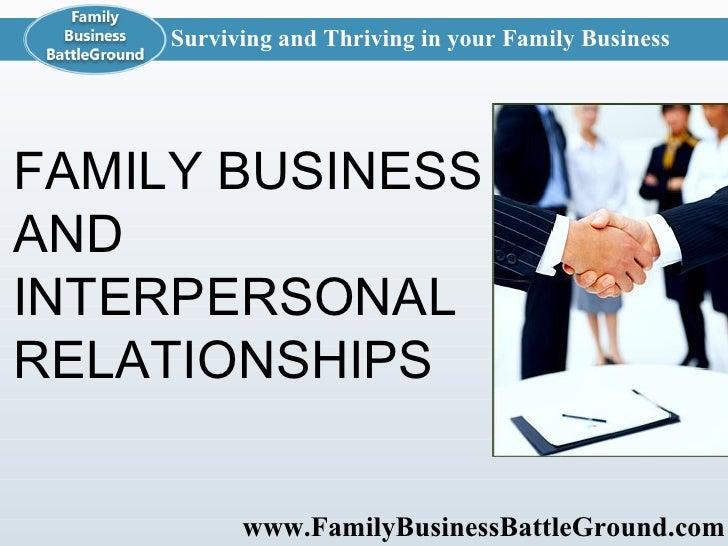 www.FamilyBusinessBattleGround.com   Surviving and Thriving in your Family Business FAMILY BUSINESS AND INTERPERSONAL RELA...