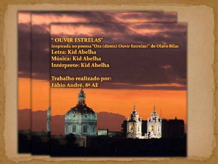 """Kid Abelha<br />Ouvir Estrle<br />Fábio André Dias<br />Nº8 8AE<br />"""" OUVIR ESTRELAS""""  <br />Inspirada no poema """"Ora (dir..."""