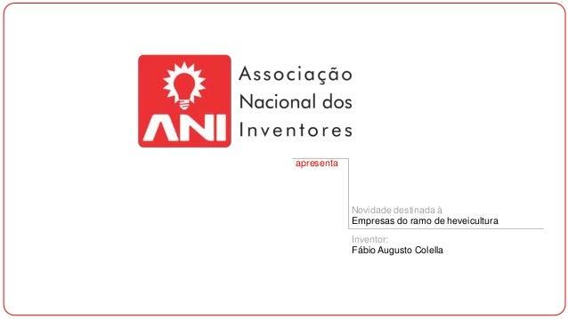 apresenta Novidade destinada à Empresas do ramo de heveicultura Inventor: Fábio Augusto Colella