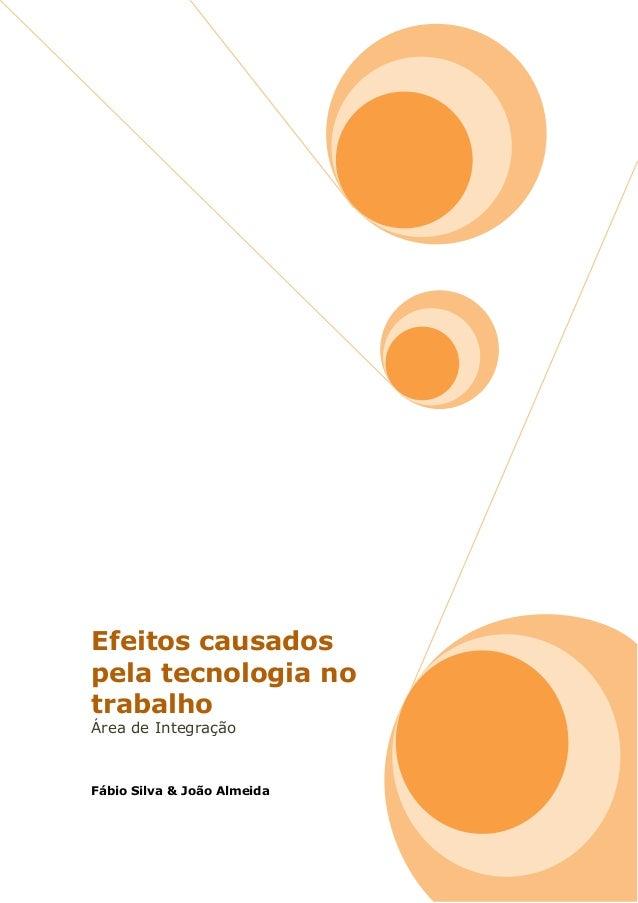 Efeitos causadospela tecnologia notrabalhoÁrea de IntegraçãoFábio Silva & João Almeida