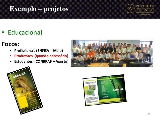 • Educacional Focos: • Profissionais (ENFISA - Maio) • Produtores (quando necessário) • Estudantes (CONBRAF – Agosto) Exem...