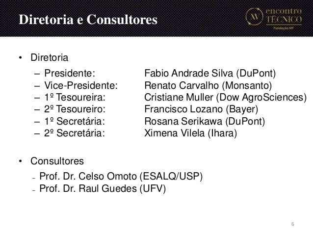 Diretoria e Consultores • Diretoria – Presidente: Fabio Andrade Silva (DuPont) – Vice-Presidente: Renato Carvalho (Monsant...