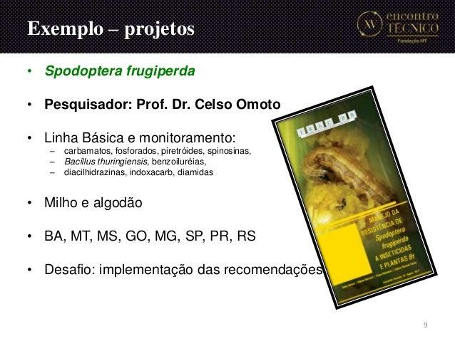 Exemplo – projetos • Spodoptera frugiperda • Pesquisador: Prof. Dr. Celso Omoto • Linha Básica e monitoramento: – carbamat...