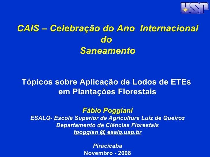 CAIS – Celebração do Ano  Internacional do  Saneamento Tópicos sobre Aplicação de Lodos de ETEs  em Plantações Florestais ...