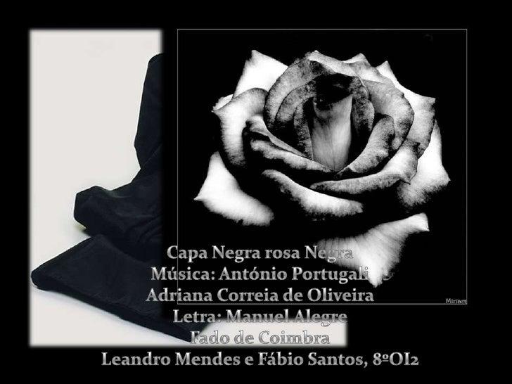 Capa Negra rosa NegraMúsica: António PortugaliAdriana Correia de Oliveira Letra: Manuel AlegreFado de CoimbraLeandro Mende...