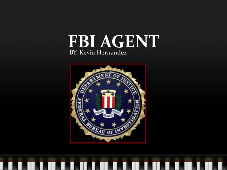 FBI AGENT<br />    BY: Kevin Hernandez <br />