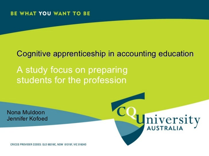 Cognitive apprenticeship in accounting education A study focus on preparing students for the profession Nona Muldoon  Jenn...