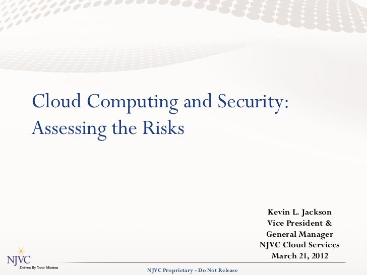 Cloud Computing and Security:Assessing the Risks                                                  Kevin L. Jackson        ...