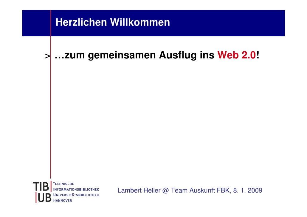 Herzlichen Willkommen   > …zum gemeinsamen Ausflug ins Web 2.0!                  Lambert Heller @ Team Auskunft FBK, 8. 1....