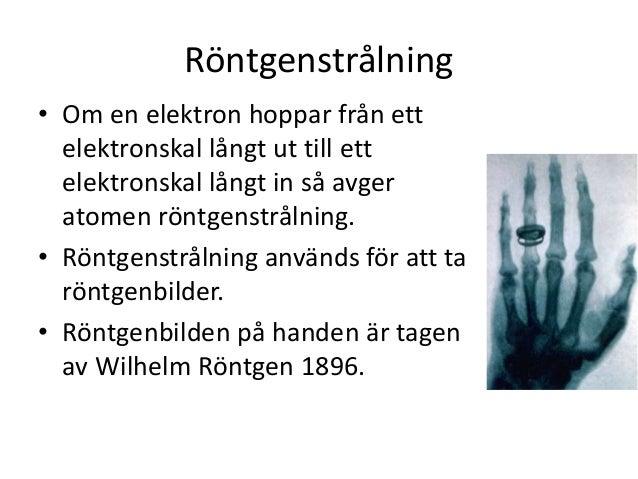 Röntgenstrålning • Om en elektron hoppar från ett elektronskal långt ut till ett elektronskal långt in så avger atomen rön...