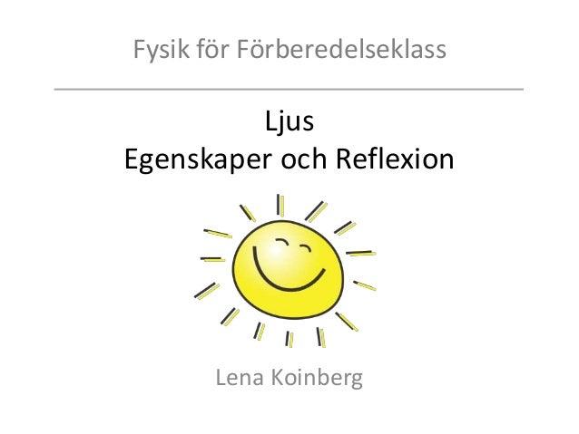 Fysik för Förberedelseklass Ljus Egenskaper och Reflexion Lena Koinberg