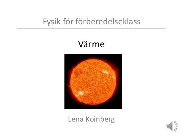 Fysik för förberedelseklass Värme Lena Koinberg