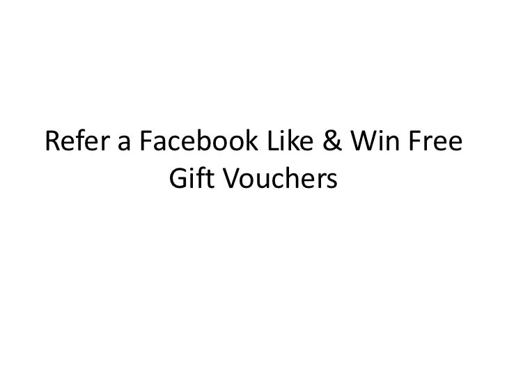 Refer a Facebook Like & Win Free          Gift Vouchers