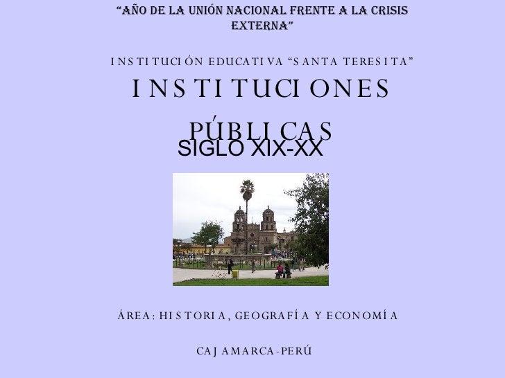 """INSTITUCIONES PÚBLICAS SIGLO XIX-XX INSTITUCIÓN EDUCATIVA """"SANTA TERESITA"""" ÁREA: HISTORIA, GEOGRAFÍA Y ECONOMÍA CAJAMARCA-..."""