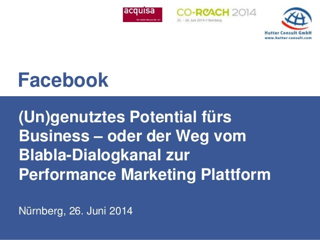 Nürnberg, 26. Juni 2014 (Un)genutztes Potential fürs Business – oder der Weg vom Blabla-Dialogkanal zur Performance Market...