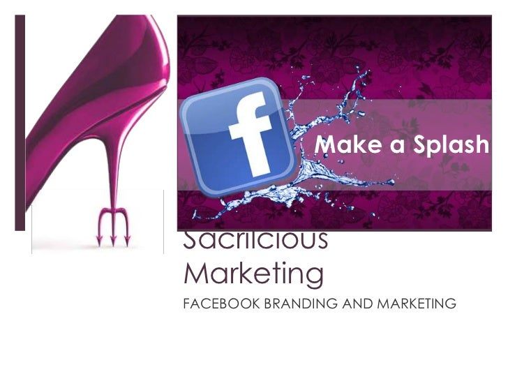 Sacrilcious Marketing<br />FACEBOOK BRANDING AND MARKETING<br />Make a Splash<br />