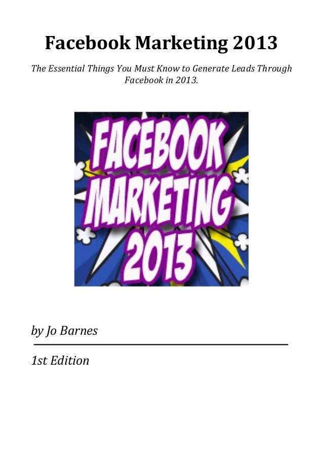 Facebook Marketing 2013The Essential Things You Must Know to Generate Leads Through Facebook in...