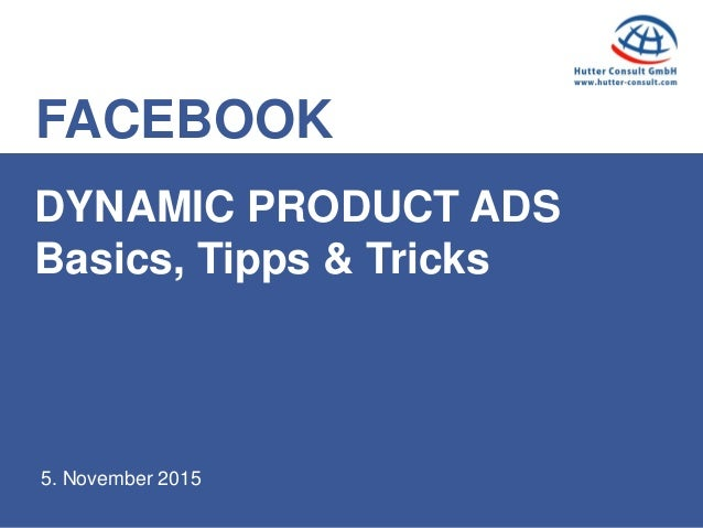 FACEBOOK 5. November 2015 DYNAMIC PRODUCT ADS Basics, Tipps & Tricks