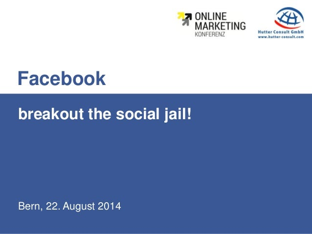 Bern, 22. August 2014 breakout the social jail! Facebook