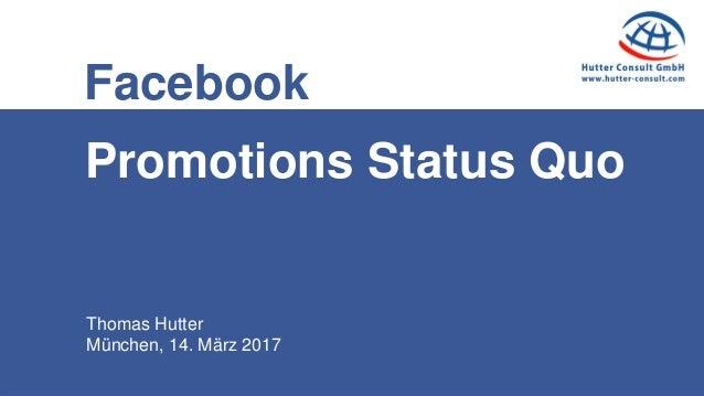 Thomas Hutter München, 14. März 2017 Facebook Promotions Status Quo