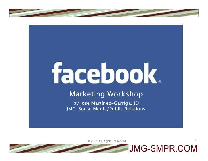 Marketing Workshop  by Jose Martínez-Garriga, JDJMG-Social Media/Public Relations        © 2011 All Rights Reserved   1