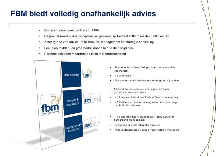 FBM biedt volledig onafhankelijk advies<br /><ul><li>Opgericht door twee bankiers in 1990