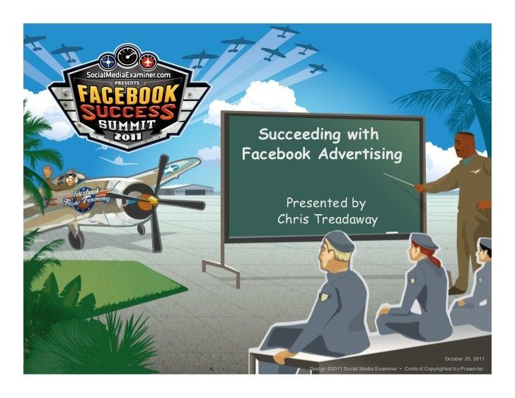 Succeeding withFacebook Advertising     Presented by    Chris Treadaway                                                   ...