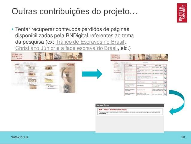 www.bl.uk 20 Outras contribuições do projeto… • Tentar recuperar conteúdos perdidos de páginas disponibilizadas pela BNDig...
