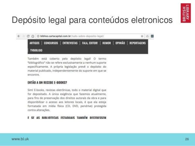 www.bl.uk 26 Depósito legal para conteúdos eletronicos