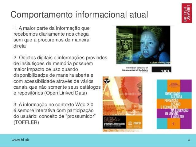 www.bl.uk 4 Comportamento informacional atual 1. A maior parte da informação que recebemos diariamente nos chega sem que a...