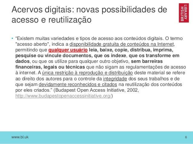 """www.bl.uk 6 Acervos digitais: novas possibilidades de acesso e reutilização • """"Existem muitas variedades e tipos de acesso..."""