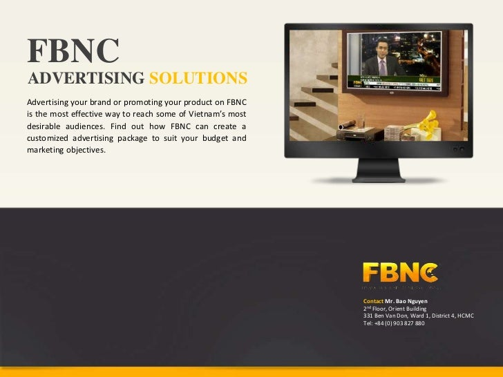 FBNCADVERTISING SOLUTIONSAdvertising your brand or promoting your product on FBNCis the most effective way to reach some o...