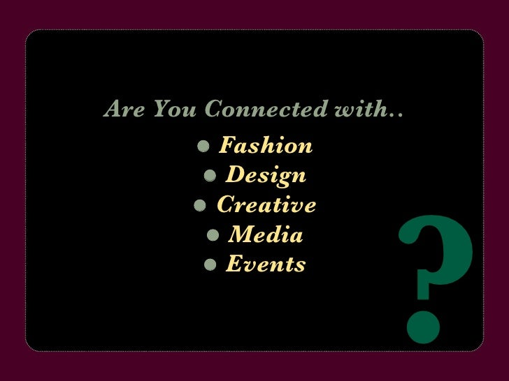    Design Are You Connected with..    Fashion    Creative    Media    Events ?