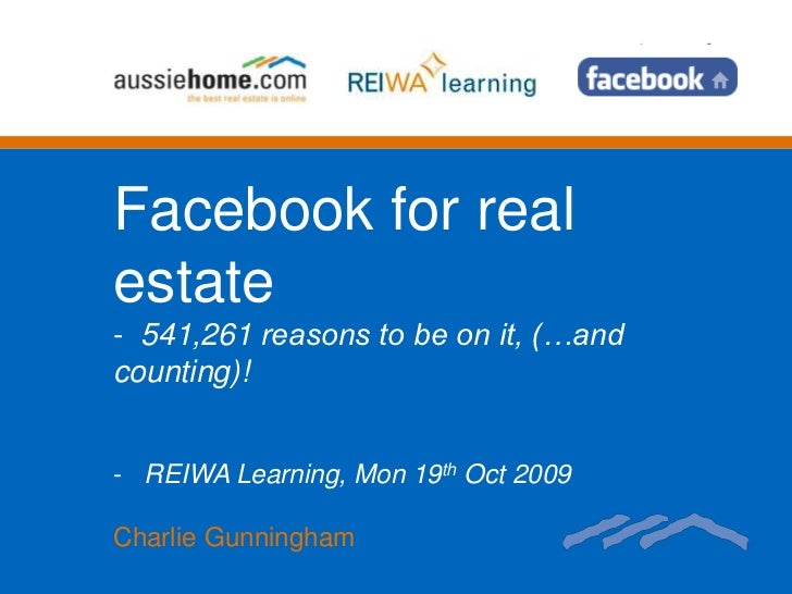 Facebook for real estate - 541,261 reasons to be on it, (…and counting)!   - REIWA Learning, Mon 19th Oct 2009  Charlie Gu...